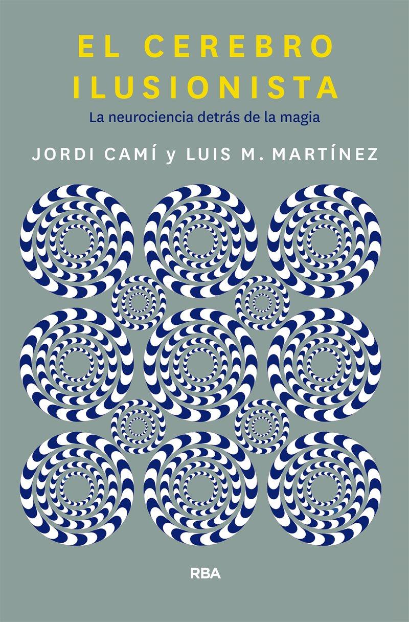 Portada de 'El cerebro ilusionista' (RBA) de Jordi Camí y Luis M.Martínez